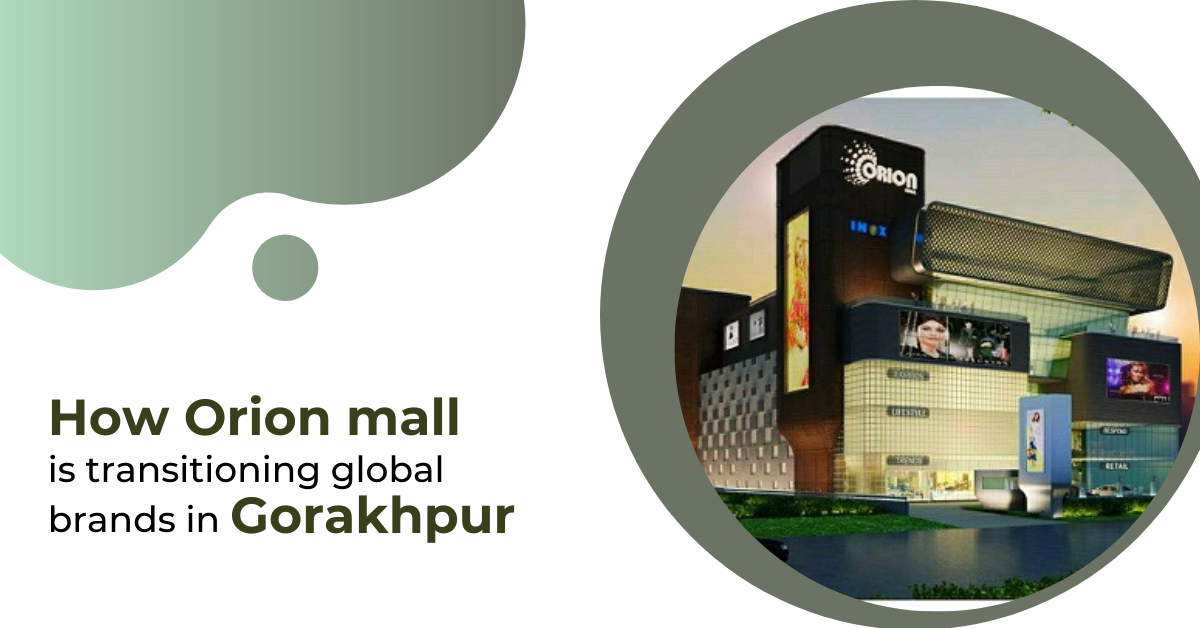 How Orion mall is transitioning global brands in Gorakhpur