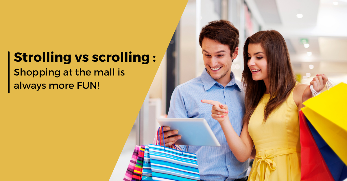 Strolling Vs. Scrolling: Shopping at the mall is always more FUN!