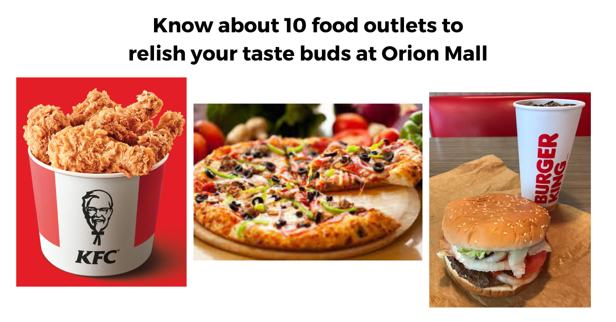 Know about 10 food outlets to relish your taste buds at Orion Mall